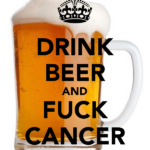 drink-beer-and-fuck-cancer[1]
